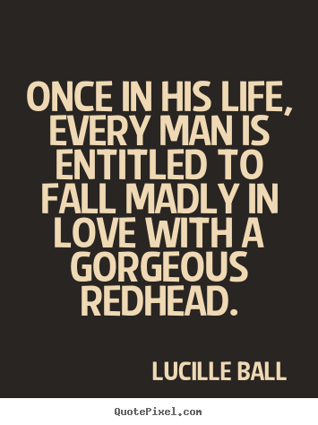 Life quotes - Once in his life, every man is entitled to fall madly in love..