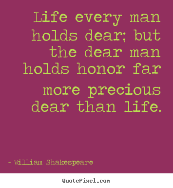 Life quotes - Life every man holds dear; but the dear man holds..