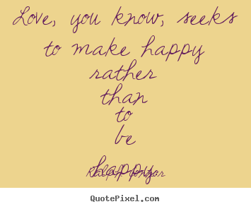 Ralph Connor photo quote - Love, you know, seeks to make happy rather.. - Love quotes