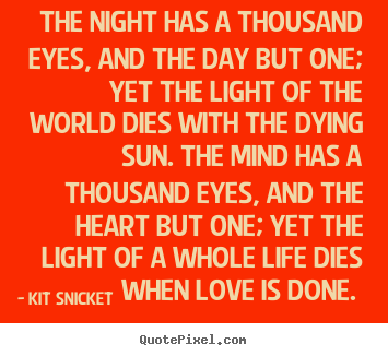 Love quotes - The night has a thousand eyes, and the day..