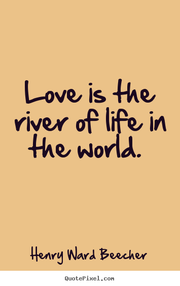 Love quote - Love is the river of life in the world.