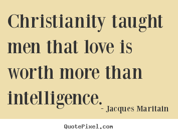 Make personalized picture quotes about love - Christianity taught men that love is worth..