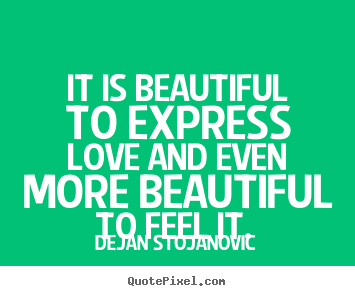 Design your own picture quotes about love - It is beautiful to express love and even more beautiful to feel it.