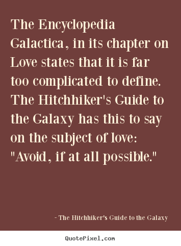 Love quotes - The encyclopedia galactica, in its chapter on love states that it is..