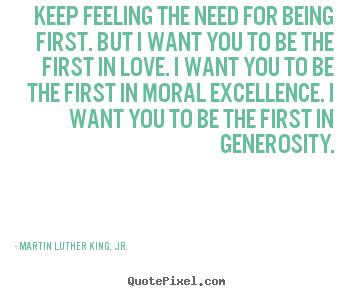 Love sayings - Keep feeling the need for being first. but i want you to be the first..
