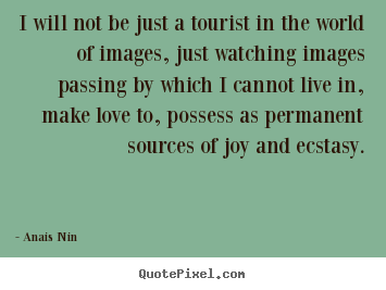 Make personalized picture quotes about love - I will not be just a tourist in the world of images,..