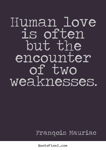 Design poster quotes about love - Human love is often but the encounter of two weaknesses.