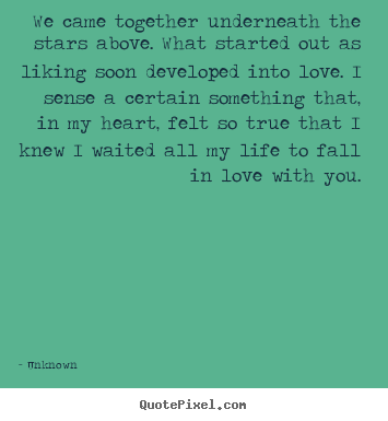 Love quotes - We came together underneath the stars above. what..