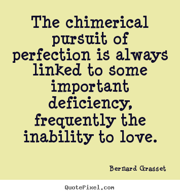 Bernard Grasset image quotes - The chimerical pursuit of perfection is always linked to.. - Love sayings