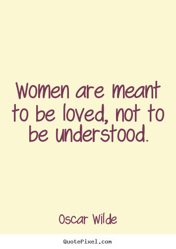 Oscar Wilde picture quotes - Women are meant to be loved, not to be understood. - Love quotes