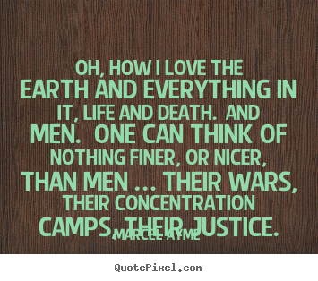 Quotes about love - Oh, how i love the earth and everything..