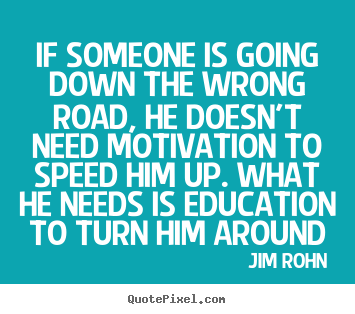 Design picture quote about motivational - If someone is going down the wrong road, he doesn't need..