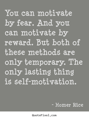 Quote about motivational - You can motivate by fear. and you can motivate by reward. but both..