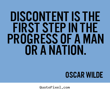 Discontent is the first step in the progress of.. Oscar Wilde  motivational quotes