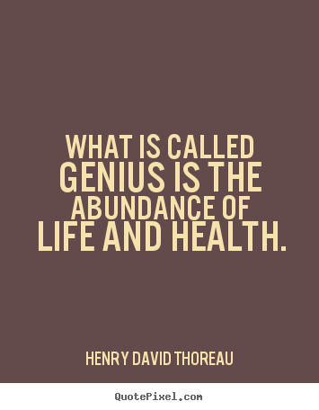 Quotes about motivational - What is called genius is the abundance of life and health.