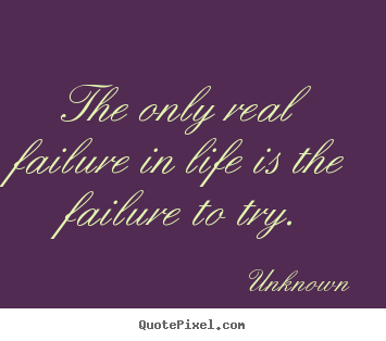 Unknown image quotes - The only real failure in life is the failure.. - Motivational quotes