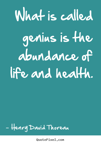 Make custom picture quote about motivational - What is called genius is the abundance of life and health.