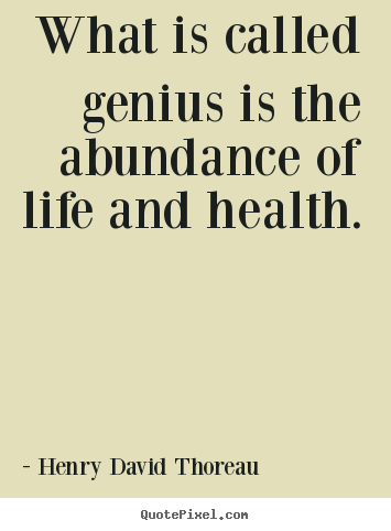 Motivational quote - What is called genius is the abundance of..