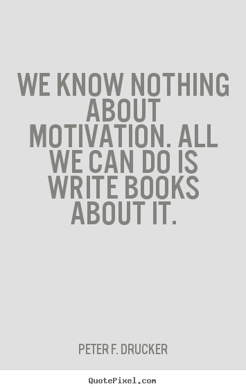 Quote about motivational - We know nothing about motivation. all we..