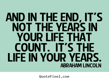 Motivational quote - And in the end, it's not the years in your life that..