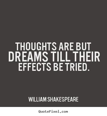 Make custom picture quotes about motivational - Thoughts are but dreams till their effects be tried.