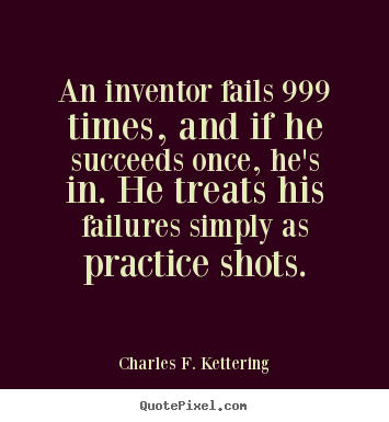 Create graphic pictures sayings about motivational - An inventor fails 999 times, and if he succeeds..