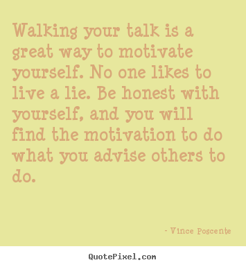 Design your own picture quote about motivational - Walking your talk is a great way to motivate..