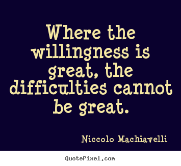 Quotes about motivational - Where the willingness is great, the difficulties cannot be great.