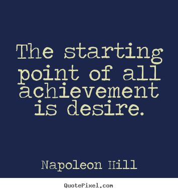 Make picture quotes about success - The starting point of all achievement is desire.
