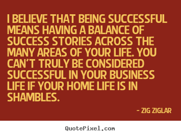 I believe that being successful means having.. Zig Ziglar greatest success quotes