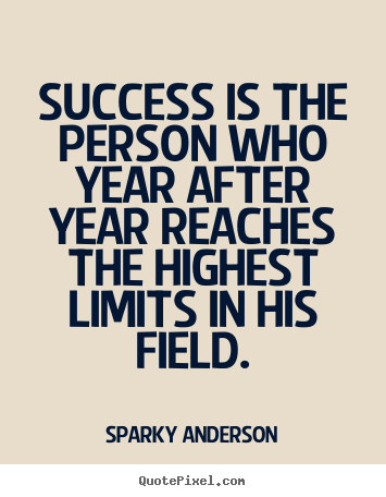Sparky Anderson picture quotes - Success is the person who year after year reaches the highest.. - Success quote