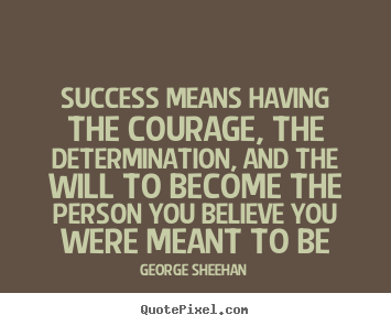 Quotes about success - Success means having the courage, the determination, and the..