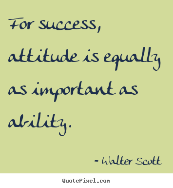 Design custom picture quotes about success - For success, attitude is equally as important..