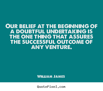 Success quotes - Our belief at the beginning of a doubtful undertaking is the one thing..