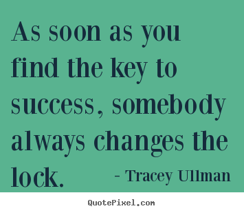 Quotes about success - As soon as you find the key to success, somebody always changes the..
