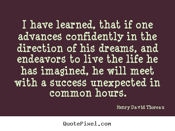 I have learned, that if one advances confidently.. Henry David Thoreau greatest success quotes