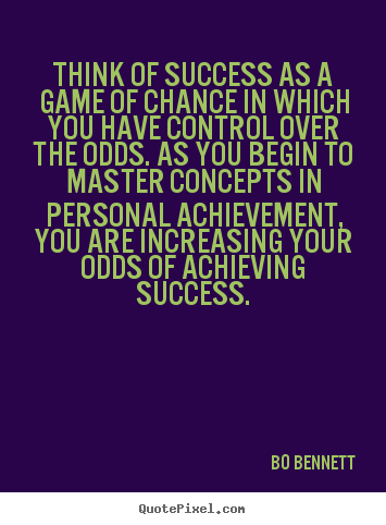 Bo Bennett picture quotes - Think of success as a game of chance in which you.. - Success quote