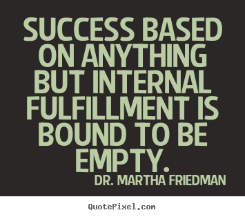 Quote about success - Success based on anything but internal fulfillment is..