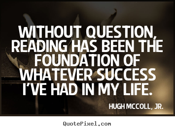Quotes about success - Without question, reading has been the foundation of whatever success..