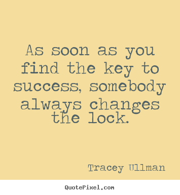 Success quotes - As soon as you find the key to success, somebody..