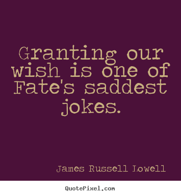 Success quote - Granting our wish is one of fate's saddest jokes.