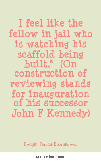 Success quotes - I feel like the fellow in jail who is watching..