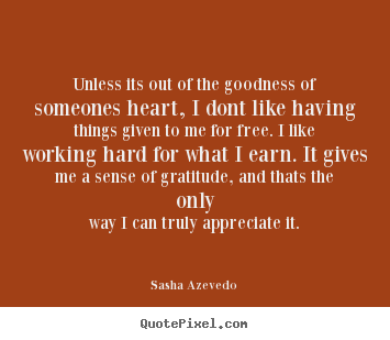 Quotes about success - Unless its out of the goodness of someones heart,..