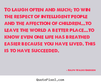 Ralph Waldo Emerson picture sayings - To laugh often and much; to win the respect of intelligent.. - Success quotes