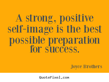 Quotes about success - A strong, positive self-image is the best..