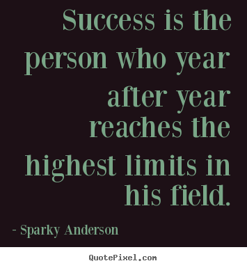 Success quotes - Success is the person who year after year reaches..
