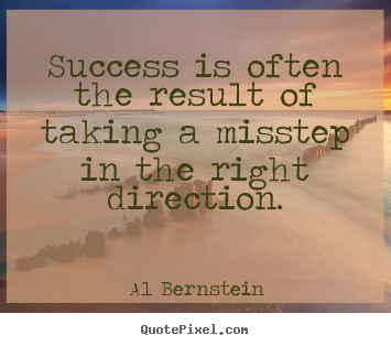 Diy picture quotes about success - Success is often the result of taking a misstep in the right direction.