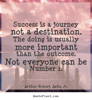 Quotes about success - Success is a journey not a destination. the doing is usually more..