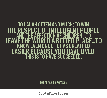 To laugh often and much; to win the respect of.. Ralph Waldo Emerson greatest success quotes