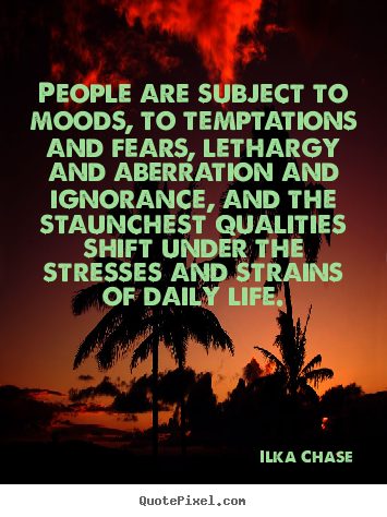 Quotes about success - People are subject to moods, to temptations and fears, lethargy..